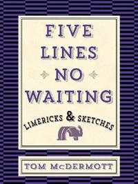 Five Lines No Waiting: Limericks and Sketches