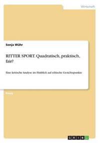 Ritter Sport. Quadratisch, Praktisch, Fair?