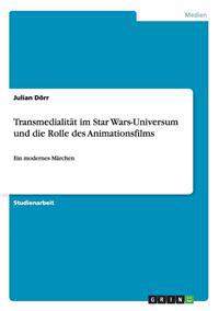 Transmedialitat Im Star Wars-Universum Und Die Rolle Des Animationsfilms