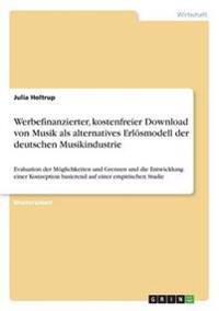 Werbefinanzierter, Kostenfreier Download Von Musik ALS Alternatives Erlosmodell Der Deutschen Musikindustrie