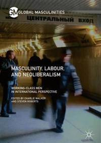 Masculinity, Labour, and Neoliberalism