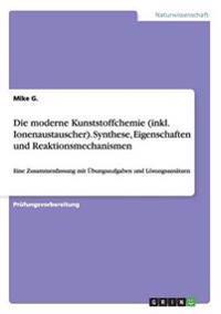 Die Moderne Kunststoffchemie (Inkl. Ionenaustauscher). Synthese, Eigenschaften Und Reaktionsmechanismen