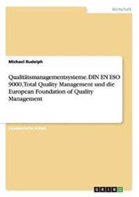 Qualitatsmanagementsysteme. Din En Eso 9000, Total Quality Management Und Die European Foundation of Quality Management