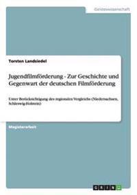 Jugendfilmforderung - Zur Geschichte Und Gegenwart Der Deutschen Filmforderung