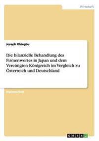 Die Bilanzielle Behandlung Des Firmenwertes in Japan Und Dem Vereinigten Konigreich Im Vergleich Zu Osterreich Und Deutschland