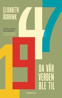 1947; da vår verden ble til - Elisabeth Åsbrink | Inprintwriters.org