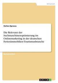Die Relevanz Der Suchmaschinenoptimierung Im Onlinemarketing in Der Deutschen Ferienimmobilien-Tourismusbranche