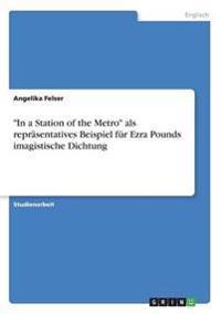 """In a Station of the Metro"" ALS Reprasentatives Beispiel Fur Ezra Pounds Imagistische Dichtung"