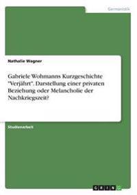 """Gabriele Wohmanns Kurzgeschichte """"Verjahrt."""" Darstellung Einer Privaten Beziehung Oder Melancholie Der Nachkriegszeit?"""