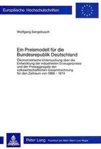 Ein Preismodell Fuer Die Bundesrepublik Deutschland: Oekonometrische Untersuchung Ueber Die Entwicklung Der Industriellen Erzeugerpreise Und Der Preis