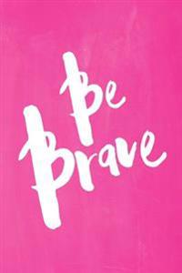 Chalkboard Pastel Journal - Be Series - Be Brave (Pink): 100 Page 6 X 9 Ruled Notebook: Inspirational Journal, Blank Notebook, Blank Journal, Lined No