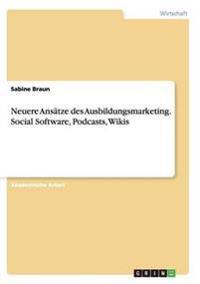 Neuere Ansatze Des Ausbildungsmarketing. Social Software, Podcasts, Wikis