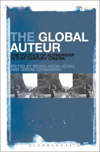 The Global Auteur: The Politics of Authorship in 21st Century Cinema