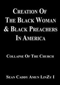 Creation Of The Black Woman & Black Preachers In America Collapse Of The Church