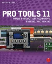 Pro Tools 11: Music Production, Recording, Editing, and Mixing