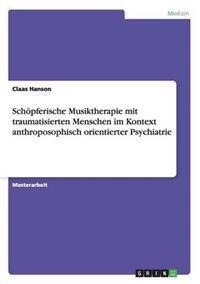 Schoepferische Musiktherapie Mit Traumatisierten Menschen Im Kontext Anthroposophisch Orientierter Psychiatrie