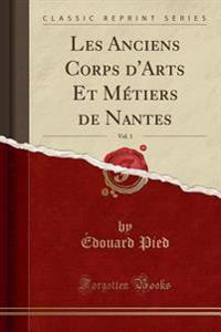 Les Anciens Corps d'Arts Et Métiers de Nantes, Vol. 1 (Classic Reprint)