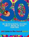 30 Motivational Quotes about Being in Your Thirties Adult Coloring Book: For an Inspirational Decade