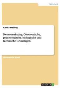 Neuromarketing. Okonomische, Psychologische, Biologische Und Technische Grundlagen