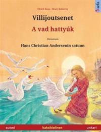Villijoutsenet - A Vad Hattyúk. Kaksikielinen Lastenkirja Perustuen Hans Christian Andersenin Satuun (Suomi - Unkari)