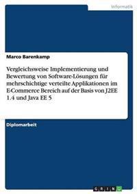 Vergleichsweise Implementierung Und Bewertung Von Software-Losungen Fur Mehrschichtige Verteilte Applikationen Im E-Commerce Bereich Auf Der Basis Von J2ee 1.4 Und Java Ee 5