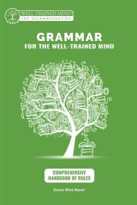 Grammar for the Well-Trained Mind: Comprehensive Hanbook of Rules - A Complete Course