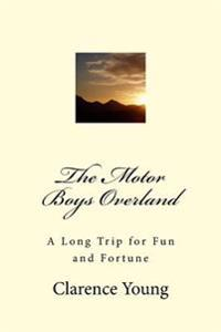 The Motor Boys Overland: A Long Trip for Fun and Fortune