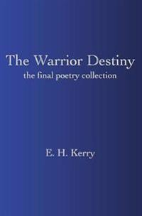 The Warrior Destiny: The Final Poetry Collection