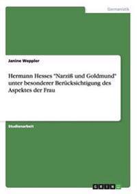 Hermann Hesses -Narzi Und Goldmund- Unter Besonderer Berucksichtigung Des Aspektes Der Frau