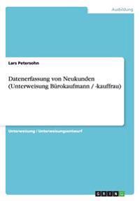 Datenerfassung von Neukunden (Unterweisung Bürokaufmann / -kauffrau)