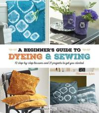 A Beginner's Guide to Dyeing & Sewing