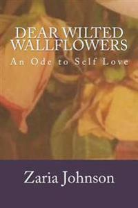 Dear Wilted Wallflowers: An Ode to Self Love