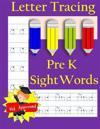 Letter Tracing: Pre-Kindergarten Sight Words: Letter Books for Kindergarten: Pre-Kindergarten Sight Words Workbook and Letter Tracing