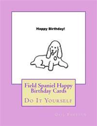 Field Spaniel Happy Birthday Cards: Do It Yourself