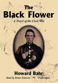 The Black Flower: A Novel of the Civil War