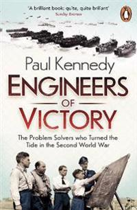 Engineers of victory - the problem solvers who turned the tide in the secon
