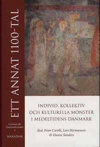 Ett annat 1100-tal : individ, kollektiv och kulturella mönster i medeltidens Danmark