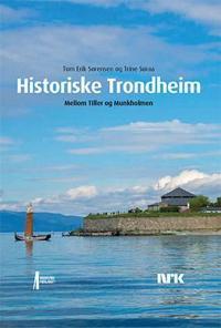 Historiske Trondheim: Mellom Tiller og Munkholmen