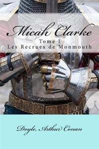 Micah Clarke: Tome I Les Recrues de Monmouth
