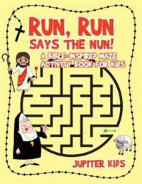 Run, Run Says the Nun! a Bible-Inspired Maze Activity Book for Kids