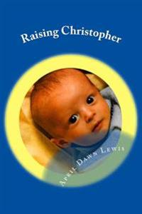 Raising Christopher: Based on a True Story