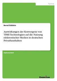 Auswirkungen Der Konvergenz Von Time-Technologien Auf Die Nutzung Elektronischer Medien in Deutschen Privathaushalten
