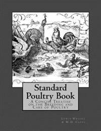 Standard Poultry Book: A Concise Treatise on the Breeding and Care of Poultry