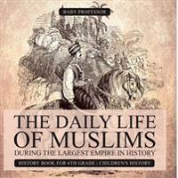 The Daily Life of Muslims During the Largest Empire in History - History Book for 6th Grade Children's History