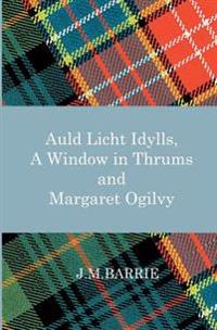 Auld Licht Idylls, a Window in Thrums and Margaret Ogilvy