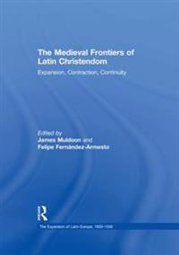 Medieval Frontiers of Latin Christendom