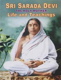 Sri Sarada Devi the Holy Mother Life and Teachings