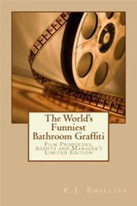 The World's Funniest Bathroom Graffiti: Film Producers, Agents and Manager's Limited Edition