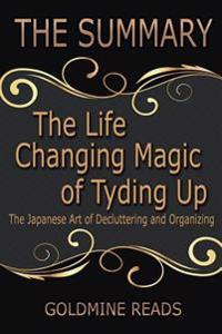 The Summary of the Life Changing Magic of Tyding Up: Based on the Book by Marie Kondo: The Japanese Art of Decluttering and Organizing