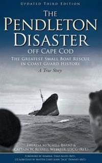 The Pendleton Disaster Off Cape Cod: The Greatest Small Boat Rescue in Coast Guard History (Updated)